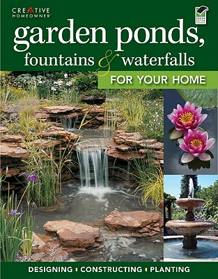 Garden Ponds Fountains & Waterfalls for Your Home By Creative Homeowner (COR)